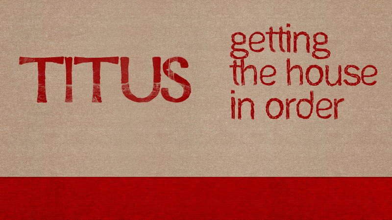 Titus: Getting the House in Order